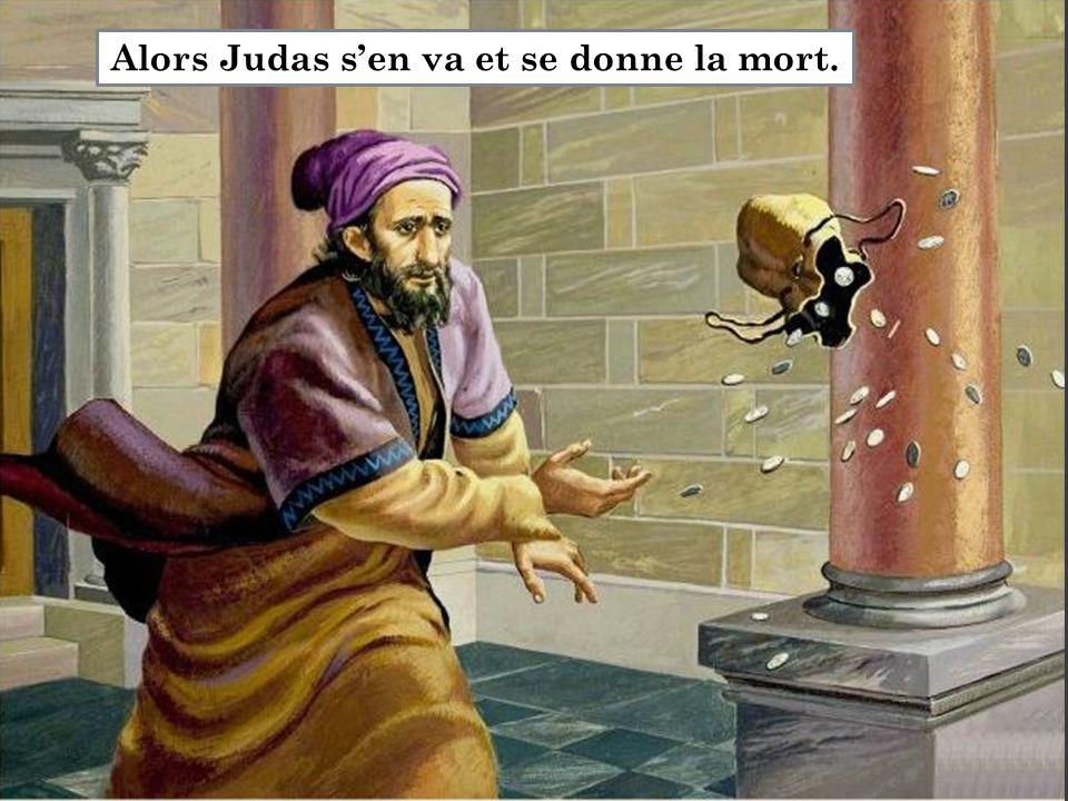 Alors Judas s'en va et se donne la mort.
