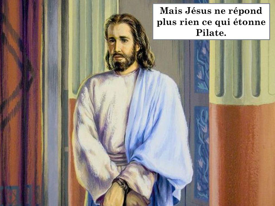 Mais Jésus ne répond plus rien ce qui étonne Pilate.