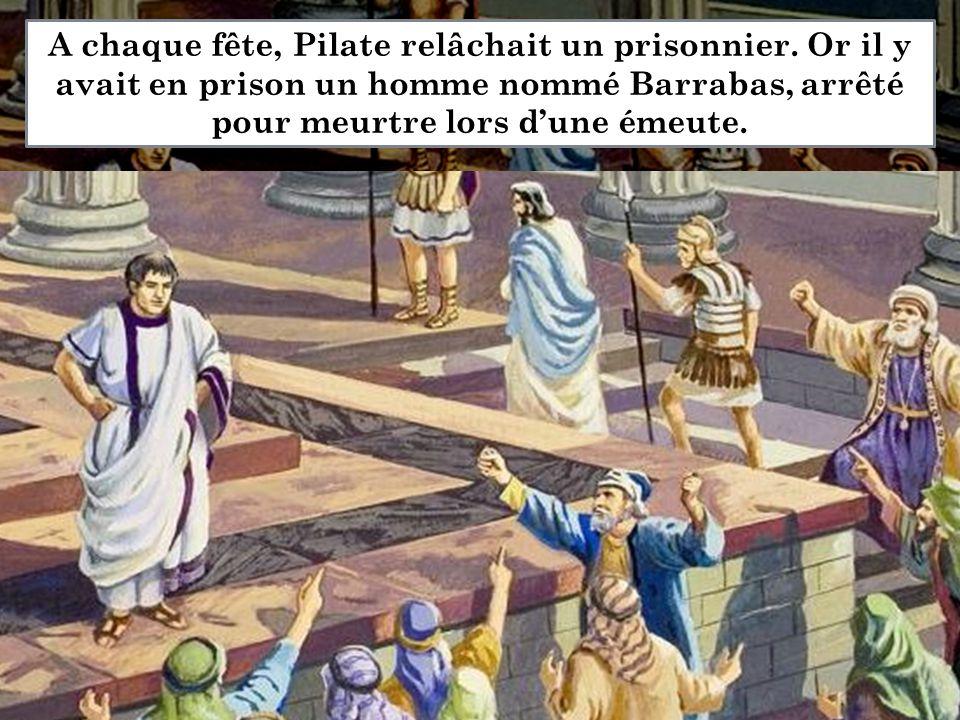 A chaque fête, Pilate relâchait un prisonnier. Or il y avait en prison un homme nommé Barrabas, arrêté pour meurtre lors d'une émeute.