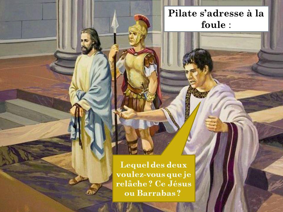 Lequel des deux voulez-vous que je relâche ? Ce Jésus ou Barrabas ? Pilate s'adresse à la foule :