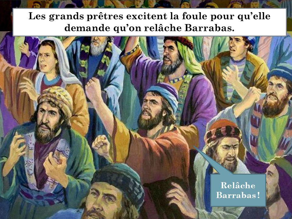 Les grands prêtres excitent la foule pour qu'elle demande qu'on relâche Barrabas. Relâche Barrabas !