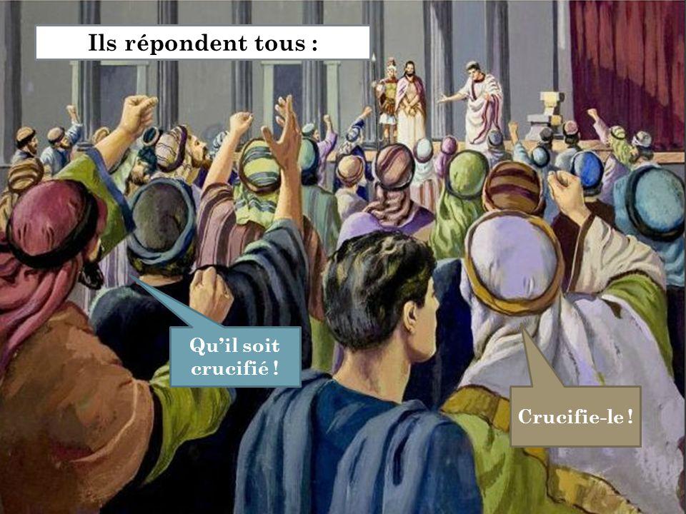 Qu'il soit crucifié ! Ils répondent tous : Crucifie-le !