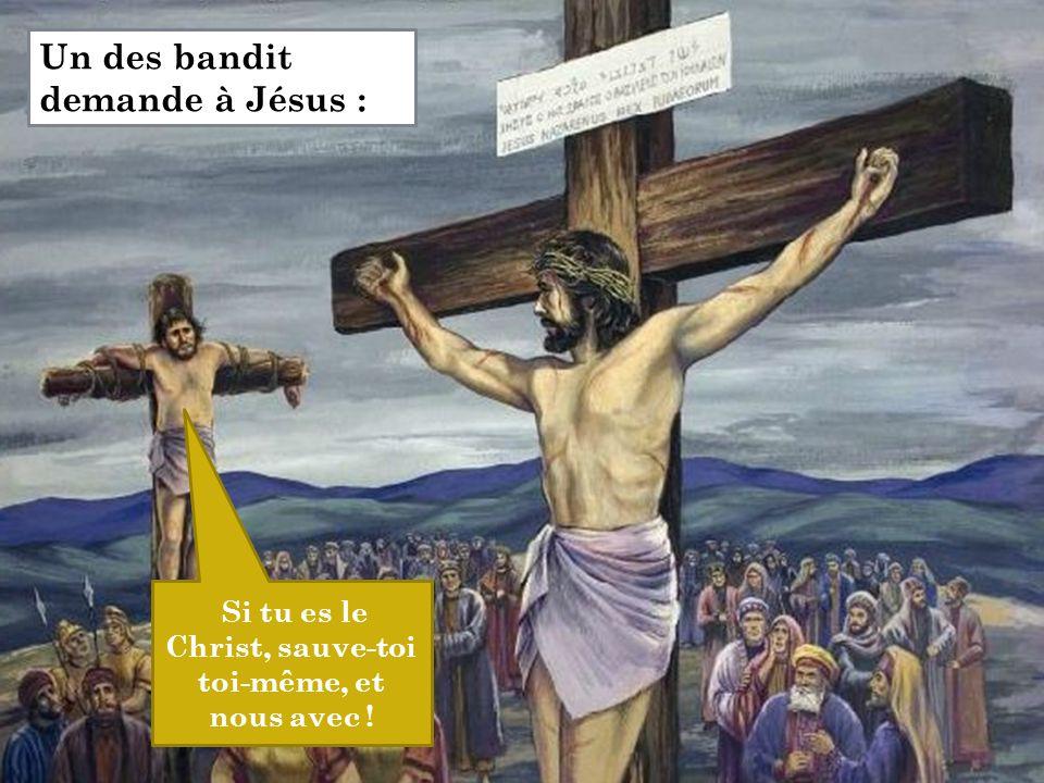 Si tu es le Christ, sauve-toi toi-même, et nous avec ! Un des bandit demande à Jésus :