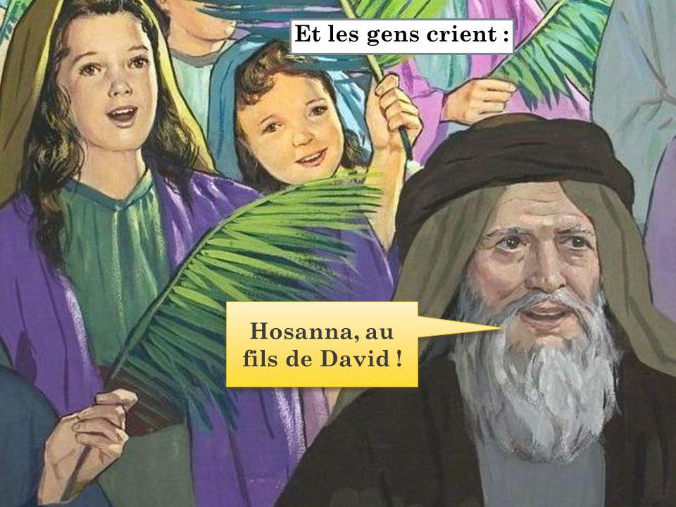 Et les gens crient : Hosanna, au fils de David !