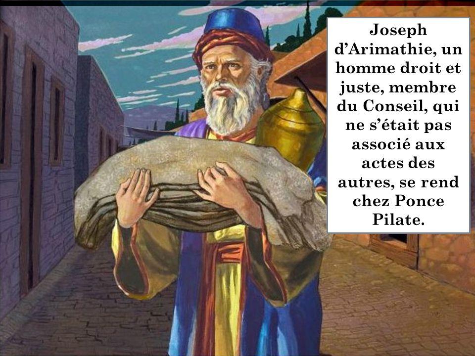 Joseph d'Arimathie, un homme droit et juste, membre du Conseil, qui ne s'était pas associé aux actes des autres, se rend chez Ponce Pilate.