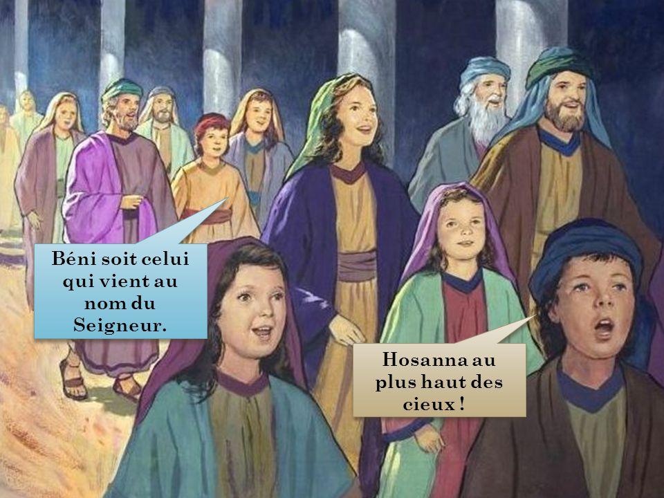 Béni soit celui qui vient au nom du Seigneur. Hosanna au plus haut des cieux ! Hosanna au plus haut des cieux !