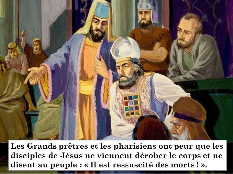 . Les Grands prêtres et les pharisiens ont peur que les disciples de Jésus ne viennent dérober le corps et ne disent au peuple : « Il est ressuscité d
