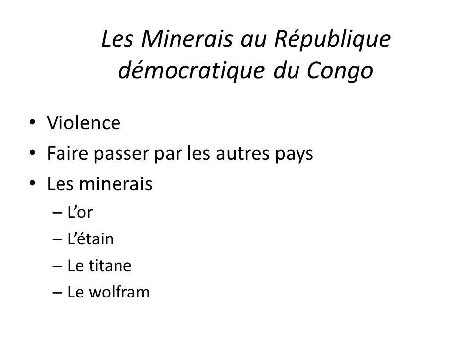 Les Minerais au République démocratique du Congo Violence Faire passer par les autres pays Les minerais – L'or – L'étain – Le titane – Le wolfram