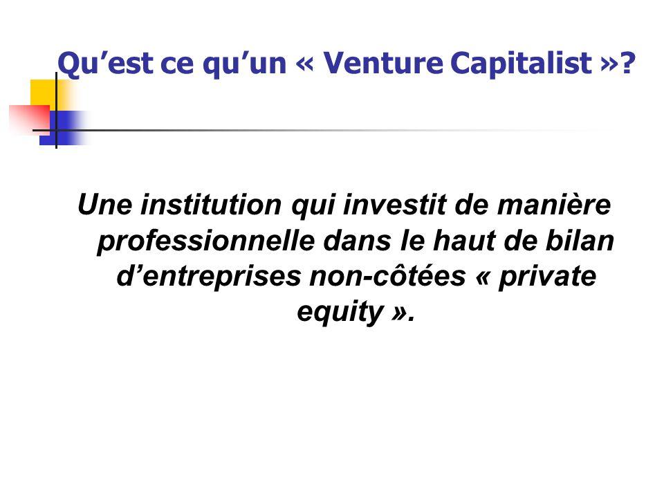 Qu'est ce qu'un « Venture Capitalist »? Une institution qui investit de manière professionnelle dans le haut de bilan d'entreprises non-côtées « priva