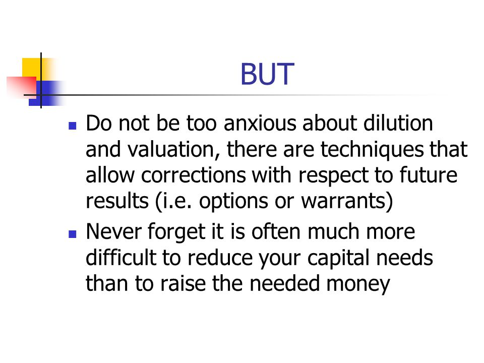 BUT Do not be too anxious about dilution and valuation, there are techniques that allow corrections with respect to future results (i.e. options or wa