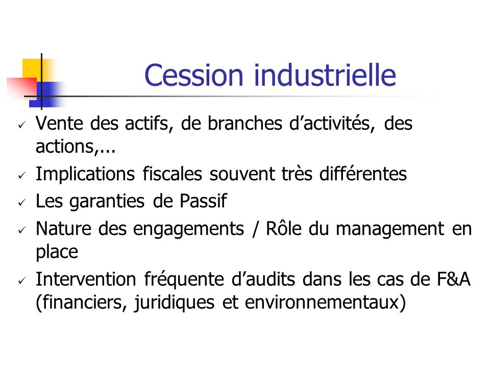 Cession industrielle Vente des actifs, de branches d'activités, des actions,...