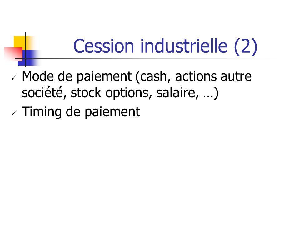 Cession industrielle (2) Mode de paiement (cash, actions autre société, stock options, salaire, …) Timing de paiement