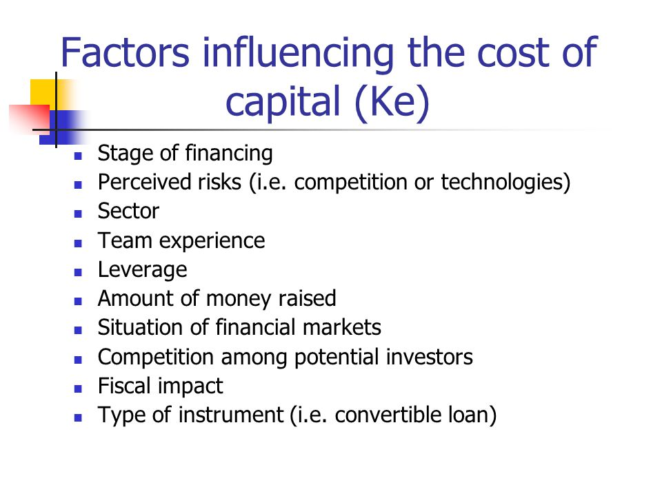 Factors influencing the cost of capital (Ke) Stage of financing Perceived risks (i.e.