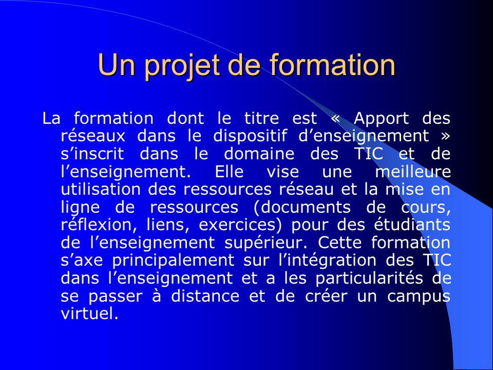 Un projet de formation La formation dont le titre est « Apport des réseaux dans le dispositif d'enseignement » s'inscrit dans le domaine des TIC et de l'enseignement.