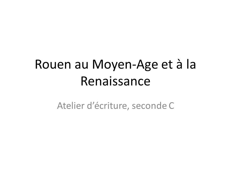 Rouen au Moyen-Age et à la Renaissance Atelier d'écriture, seconde C