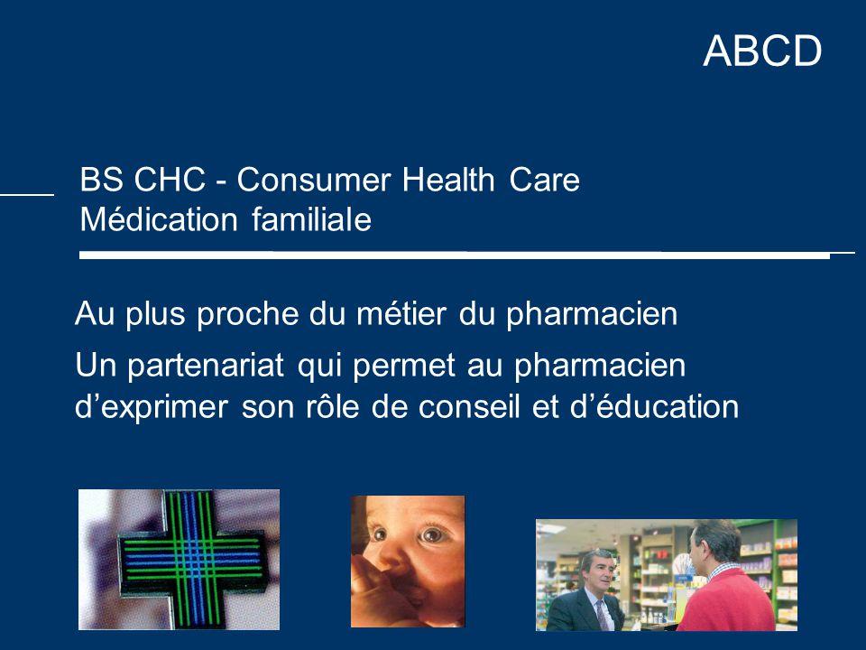 ABCD BS CHC - Consumer Health Care Médication familiale Au plus proche du métier du pharmacien Un partenariat qui permet au pharmacien d'exprimer son rôle de conseil et d'éducation