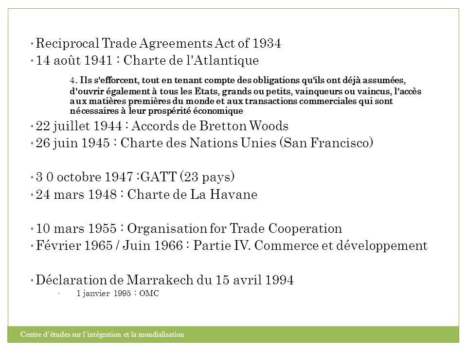 Reciprocal Trade Agreements Act of 1934 14 août 1941 : Charte de l'Atlantique 4. Ils s'efforcent, tout en tenant compte des obligations qu'ils ont déj