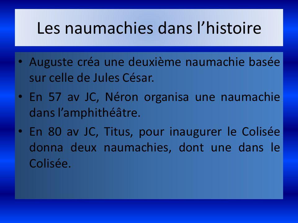 Les naumachies dans l'histoire Auguste créa une deuxième naumachie basée sur celle de Jules César. En 57 av JC, Néron organisa une naumachie dans l'am