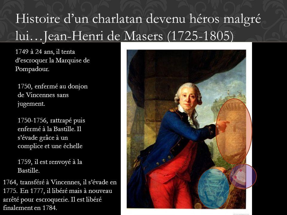 Histoire d'un charlatan devenu héros malgré lui…Jean-Henri de Masers (1725-1805) 1749 à 24 ans, il tenta d'escroquer la Marquise de Pompadour.