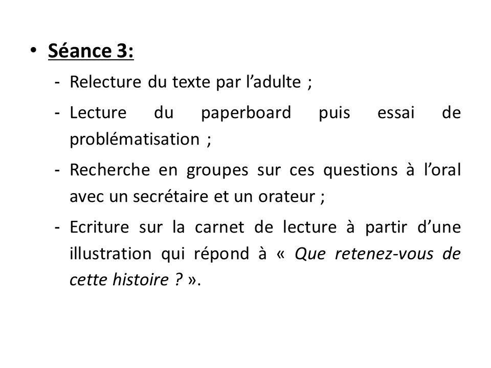 Séance 3: - Relecture du texte par l'adulte ; - Lecture du paperboard puis essai de problématisation ; - Recherche en groupes sur ces questions à l'or