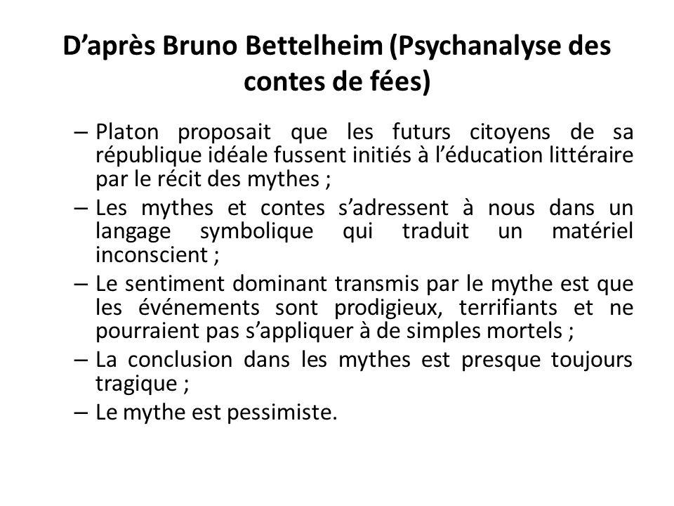 D'après Bruno Bettelheim (Psychanalyse des contes de fées) – Platon proposait que les futurs citoyens de sa république idéale fussent initiés à l'éduc