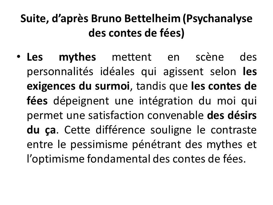 Suite, d'après Bruno Bettelheim (Psychanalyse des contes de fées) Les mythes mettent en scène des personnalités idéales qui agissent selon les exigenc