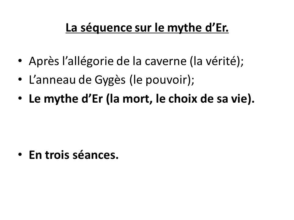 La séquence sur le mythe d'Er. Après l'allégorie de la caverne (la vérité); L'anneau de Gygès (le pouvoir); Le mythe d'Er (la mort, le choix de sa vie