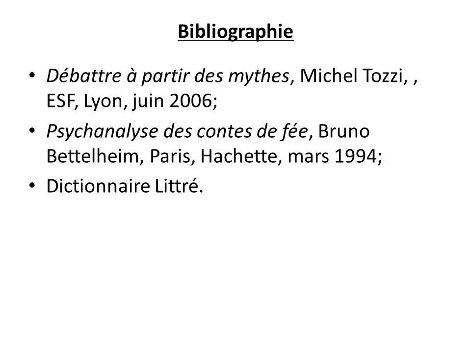Bibliographie Débattre à partir des mythes, Michel Tozzi,, ESF, Lyon, juin 2006; Psychanalyse des contes de fée, Bruno Bettelheim, Paris, Hachette, ma