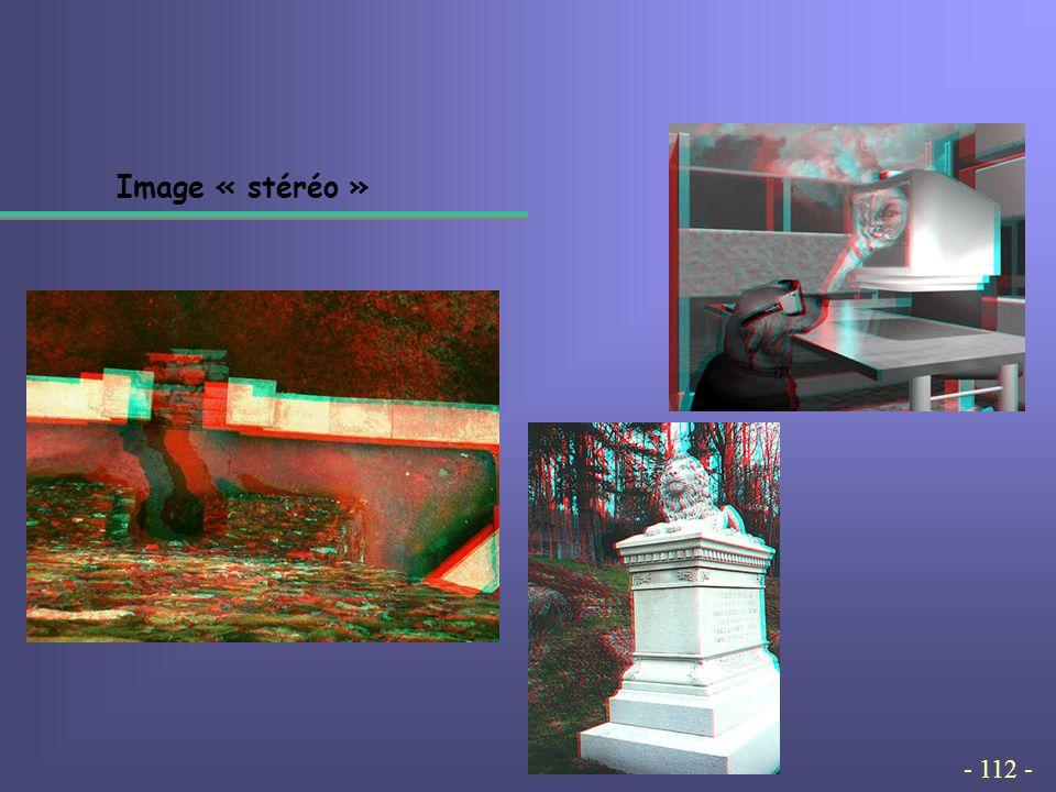 - 112 - Image « stéréo »