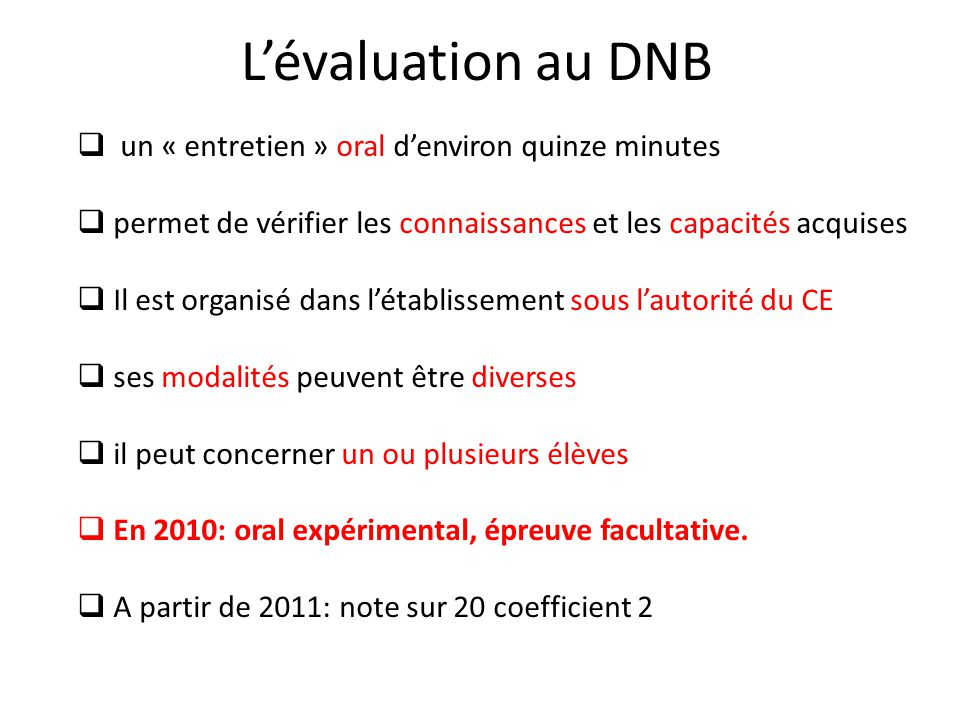 L'évaluation au DNB  un « entretien » oral d'environ quinze minutes  permet de vérifier les connaissances et les capacités acquises  Il est organis
