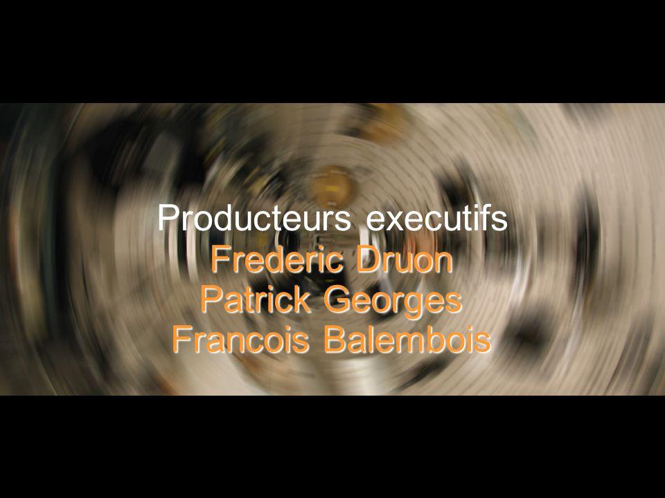 60 Producteurs executifs Frederic Druon Patrick Georges Francois Balembois