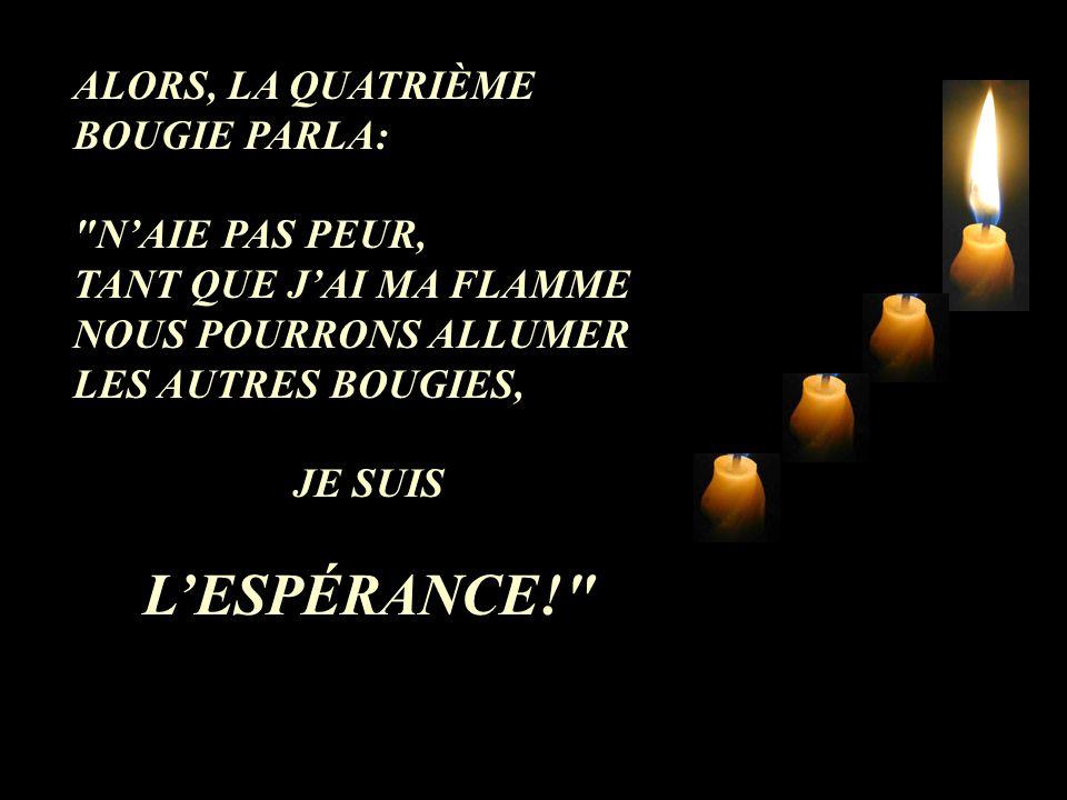 ALORS, LA QUATRIÈME BOUGIE PARLA: N'AIE PAS PEUR, TANT QUE J'AI MA FLAMME NOUS POURRONS ALLUMER LES AUTRES BOUGIES, JE SUIS L'ESPÉRANCE!