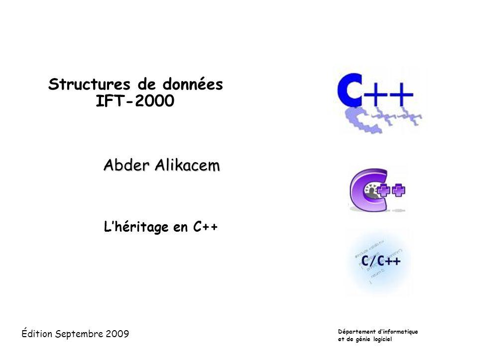 Structures de données IFT-2000 Abder Alikacem L'héritage en C++ Département d'informatique et de génie logiciel Édition Septembre 2009