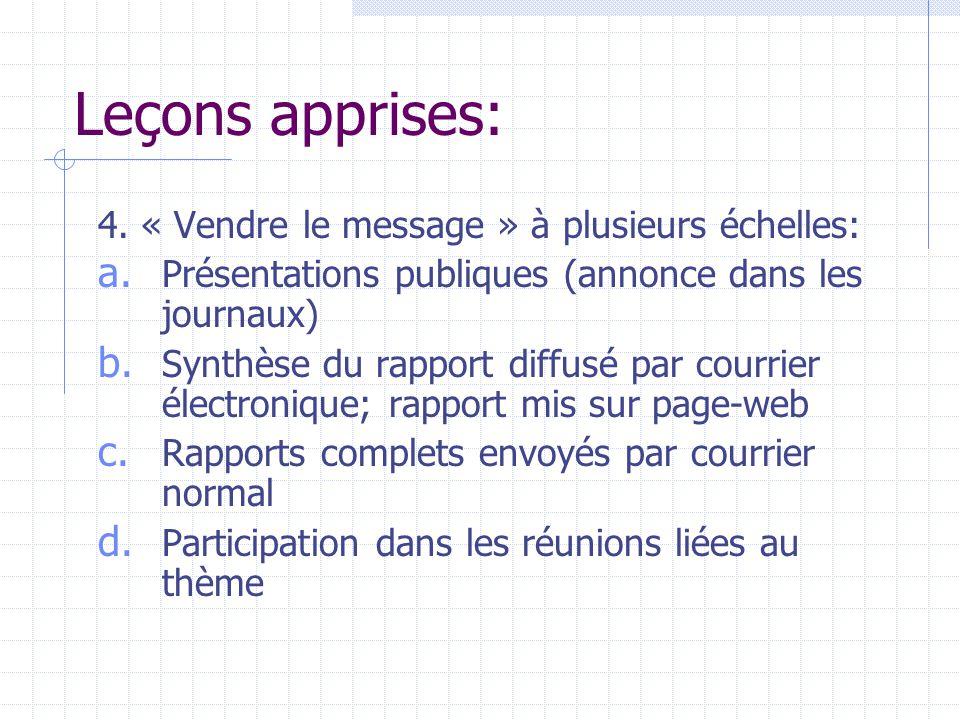 Leçons apprises: 4. « Vendre le message » à plusieurs échelles: a. Présentations publiques (annonce dans les journaux) b. Synthèse du rapport diffusé