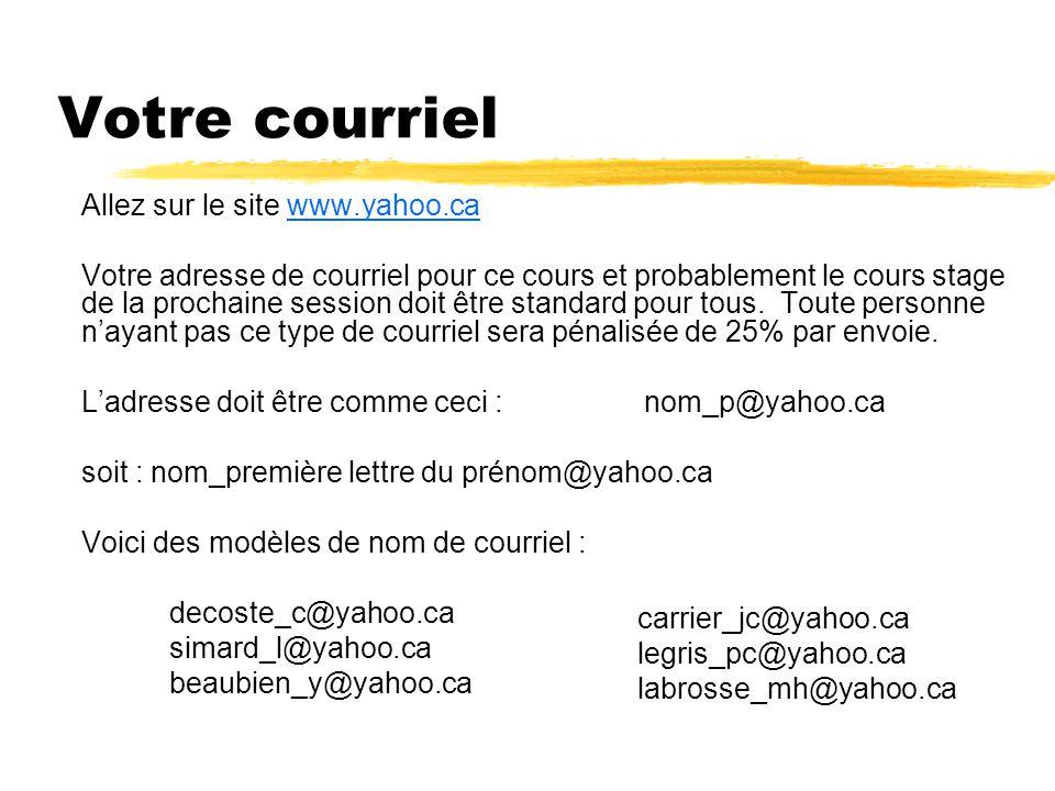 Votre courriel Allez sur le site www.yahoo.cawww.yahoo.ca Votre adresse de courriel pour ce cours et probablement le cours stage de la prochaine session doit être standard pour tous.