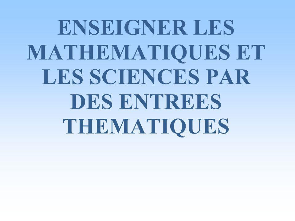 ENSEIGNER LES MATHEMATIQUES ET LES SCIENCES PAR DES ENTREES THEMATIQUES