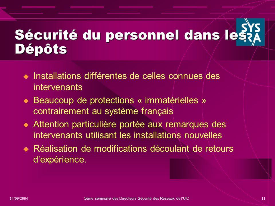5ème séminaire des Directeurs Sécurité des Réseaux de l'UIC 1114/09/2004 Sécurité du personnel dans les Dépôts  Installations différentes de celles c