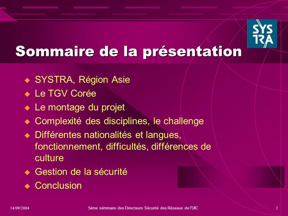 5ème séminaire des Directeurs Sécurité des Réseaux de l'UIC 214/09/2004 Sommaire de la présentation  SYSTRA, Région Asie  Le TGV Corée  Le montage