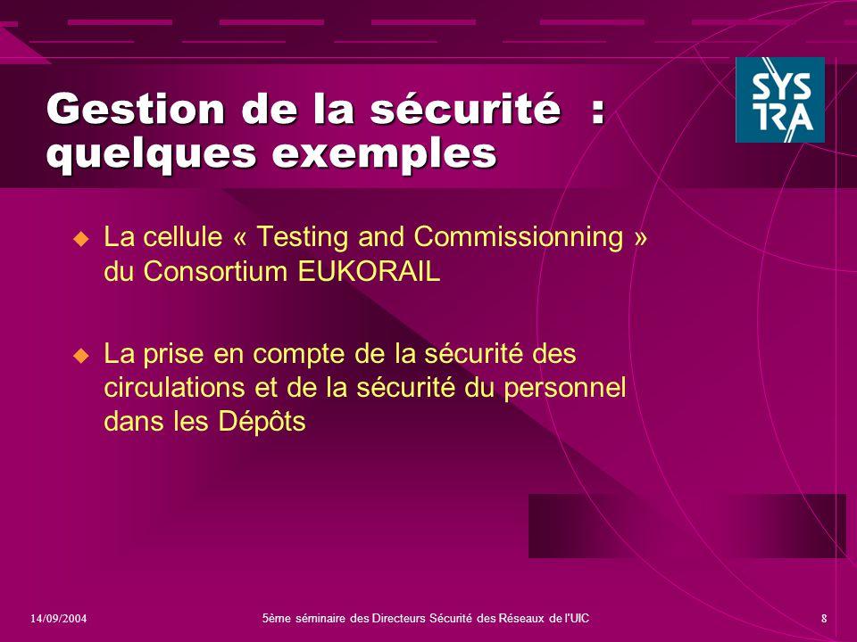 5ème séminaire des Directeurs Sécurité des Réseaux de l'UIC 814/09/2004 Gestion de la sécurité : quelques exemples  La cellule « Testing and Commissi