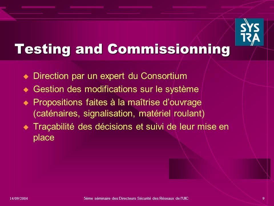 5ème séminaire des Directeurs Sécurité des Réseaux de l'UIC 914/09/2004 Testing and Commissionning  Direction par un expert du Consortium  Gestion d