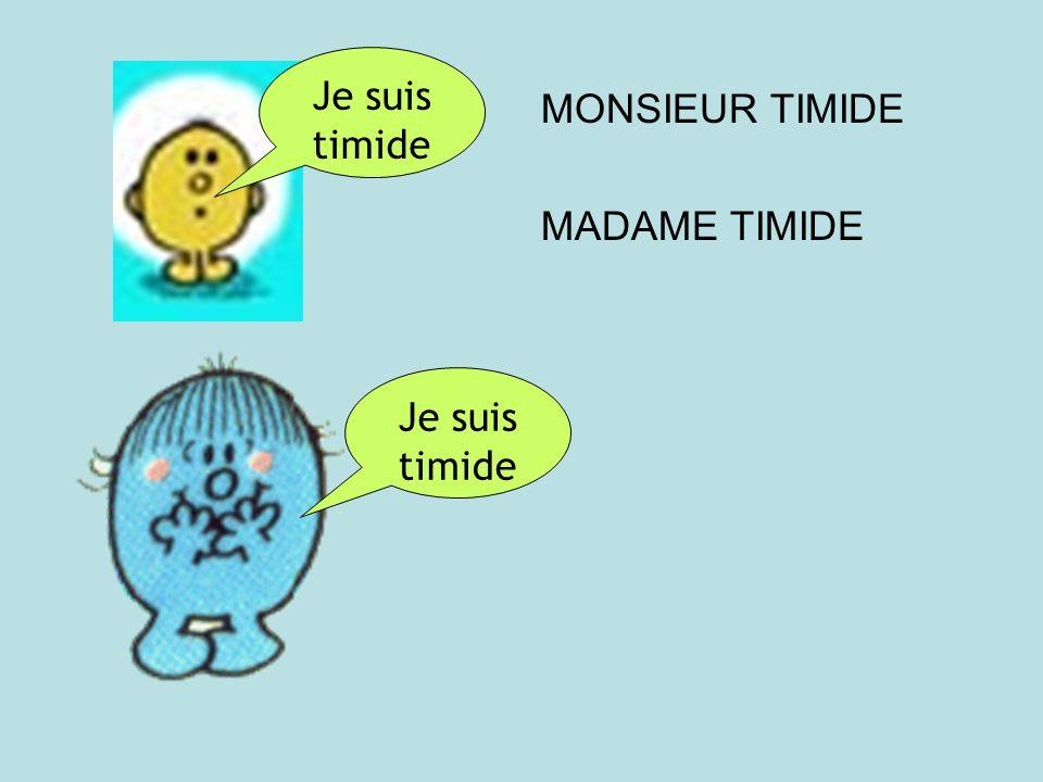 MONSIEUR TIMIDE MADAME TIMIDE Je suis timide