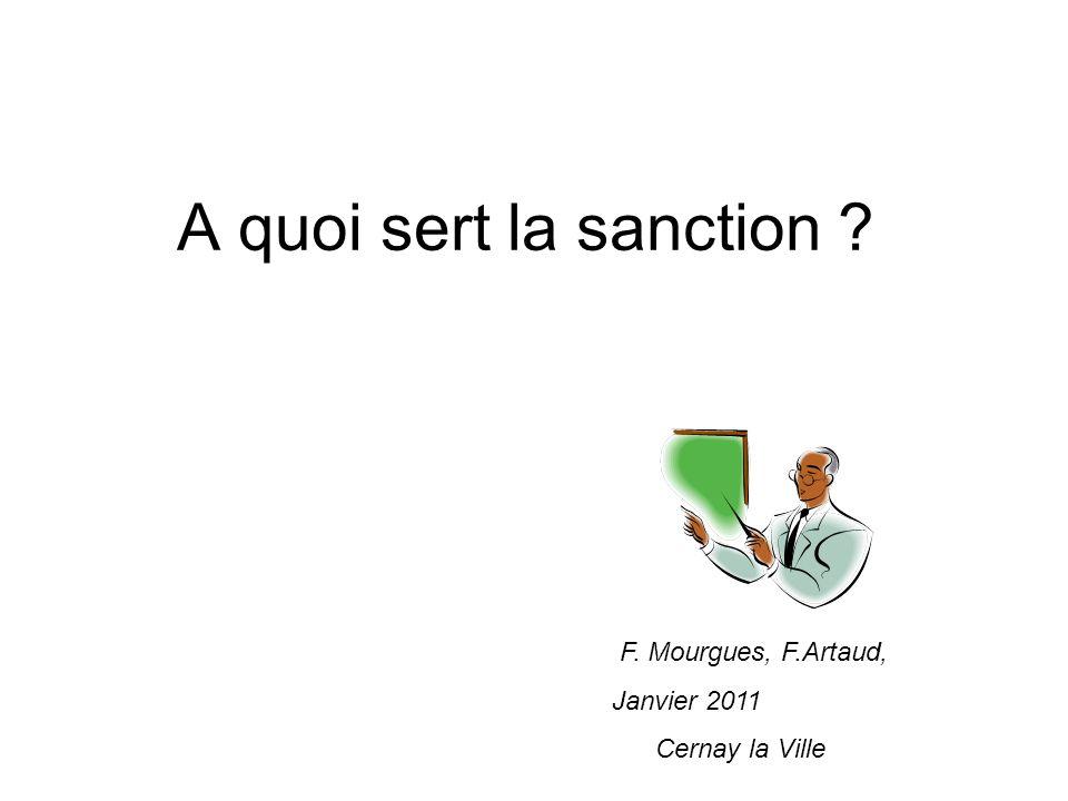A quoi sert la sanction ? F. Mourgues, F.Artaud, Janvier 2011 Cernay la Ville