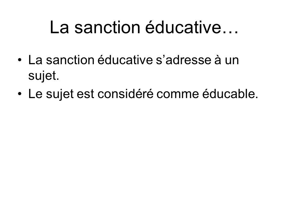 La sanction éducative… La sanction éducative s'adresse à un sujet.