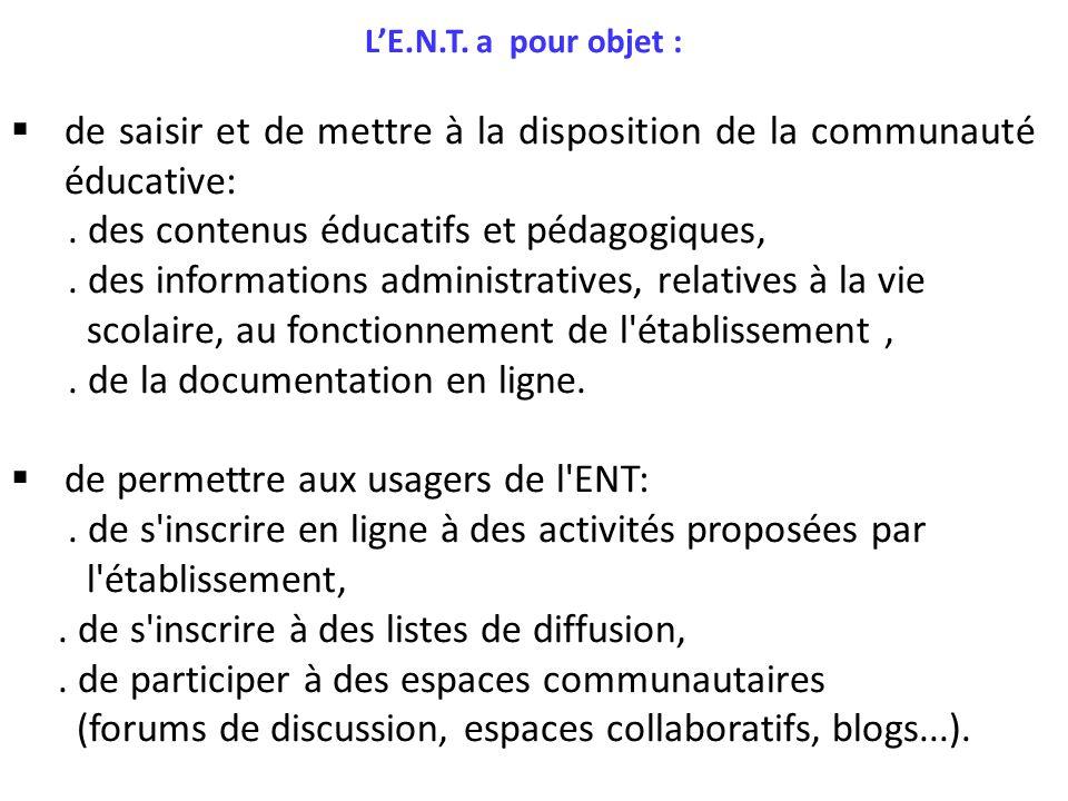 L'E.N.T. a pour objet :  de saisir et de mettre à la disposition de la communauté éducative:.