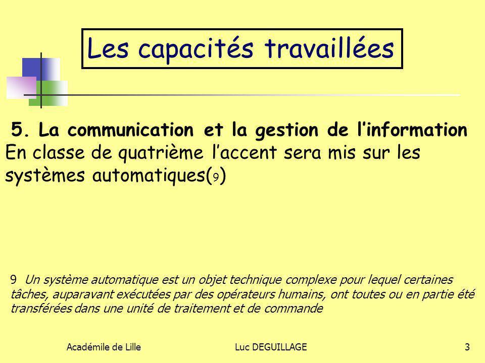 Académile de LilleLuc DEGUILLAGE3 Les capacités travaillées 5. La communication et la gestion de l'information En classe de quatrième l'accent sera mi