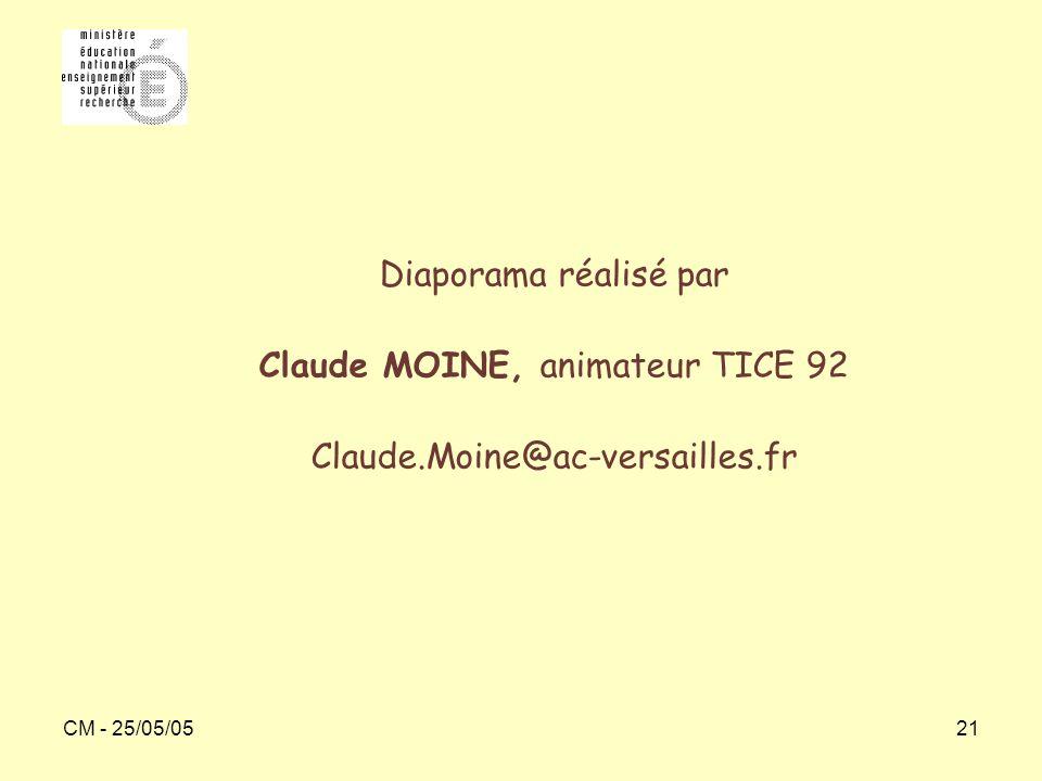CM - 25/05/0521 Diaporama réalisé par Claude MOINE, animateur TICE 92 Claude.Moine@ac-versailles.fr