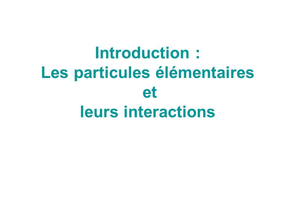 Introduction : Les particules élémentaires et leurs interactions