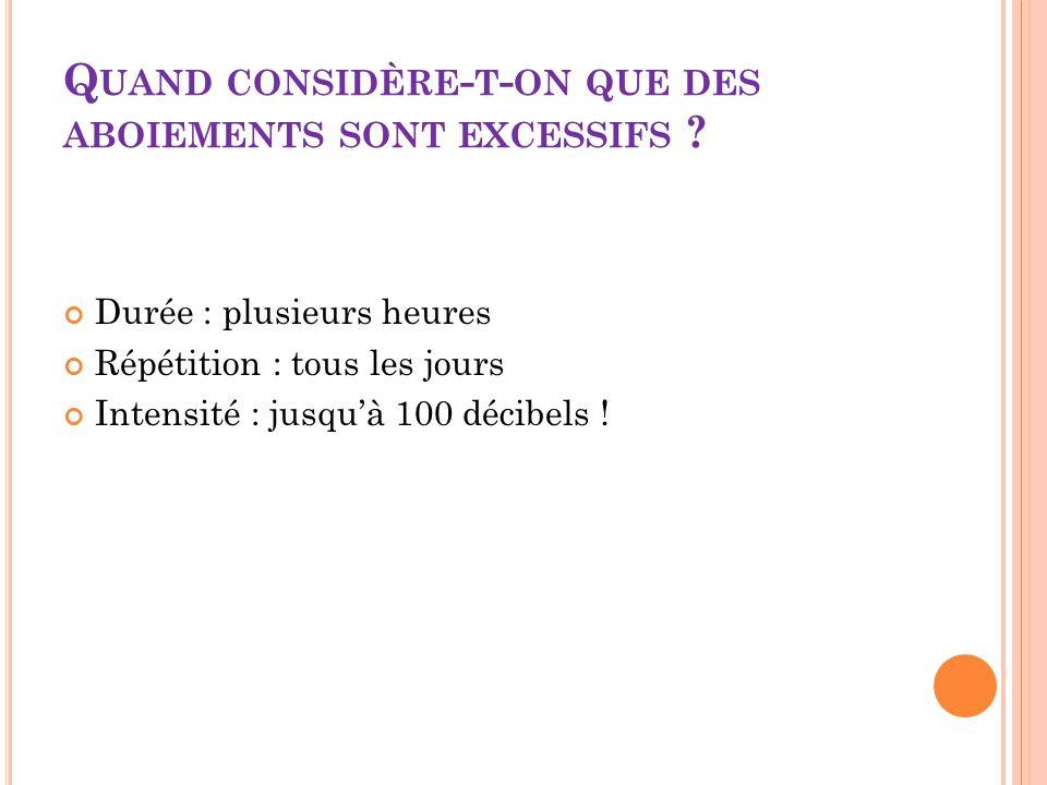 Q UAND CONSIDÈRE - T - ON QUE DES ABOIEMENTS SONT EXCESSIFS .