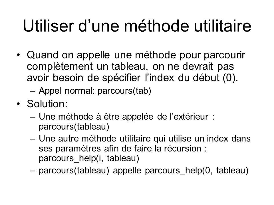 Utiliser d'une méthode utilitaire Quand on appelle une méthode pour parcourir complètement un tableau, on ne devrait pas avoir besoin de spécifier l'index du début (0).