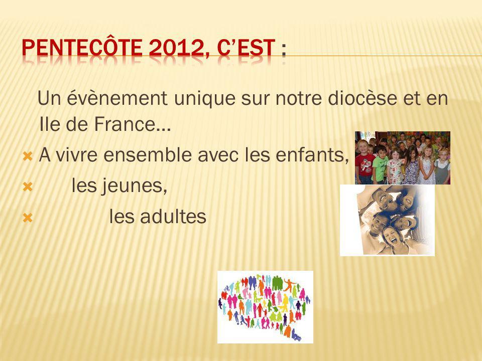 Un évènement unique sur notre diocèse et en Ile de France…  A vivre ensemble avec les enfants,  les jeunes,  les adultes